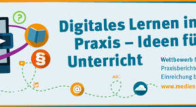 Wettbewerb: Digitales Lernen in der Praxis – Ideen für den Unterricht