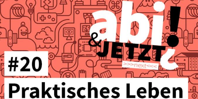 Abi & JETZT?! #20 Mehr fürs praktische Leben lernen