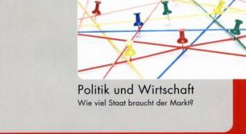 Politik und Wirtschaft – Wie viel Staat braucht der Markt?
