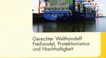 Gerechter Welthandel? Freihandel, Protektionismus und Nachhaltigkeit