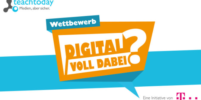 Wettbewerb der Initiative Teachtoday: Digital voll dabei?